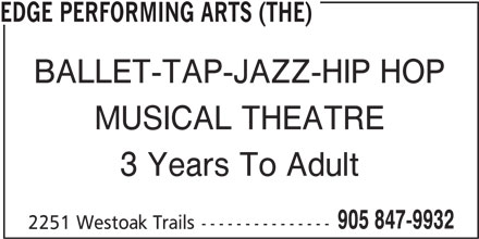 Edge Performing Arts (The) (905-847-9932) - Display Ad - BALLET-TAP-JAZZ-HIP HOP MUSICAL THEATRE 3 Years To Adult 905 847-9932 2251 Westoak Trails--------------- EDGE PERFORMING ARTS (THE)