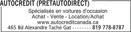 Autocredit ( Pretautodirect) (819-778-8787) - Annonce illustrée======= - AUTOCREDIT (PRETAUTODIRECT) Spécialisés en voitures d'occasion Achat - Vente - Location/Achat www.autocreditcanada.ca 465 Bd Alexandre Taché Gat -------- 819 778-8787