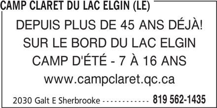 Le Camp Claret Du Lac Elgin (819-562-1435) - Annonce illustrée======= - CAMP CLARET DU LAC ELGIN (LE) DEPUIS PLUS DE 45 ANS DÉJÀ! SUR LE BORD DU LAC ELGIN CAMP D'ÉTÉ - 7 À 16 ANS www.campclaret.qc.ca 819 562-1435 2030 Galt E Sherbrooke ------------