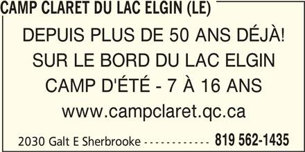 Le Camp Claret Du Lac Elgin (819-562-1435) - Annonce illustrée======= - CAMP CLARET DU LAC ELGIN (LE) DEPUIS PLUS DE 50 ANS DÉJÀ! SUR LE BORD DU LAC ELGIN CAMP D'ÉTÉ - 7 À 16 ANS www.campclaret.qc.ca 819 562-1435 2030 Galt E Sherbrooke ------------