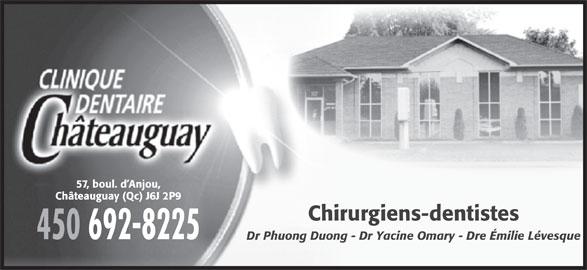 Clinique Dentaire Châteauguay (450-692-8225) - Annonce illustrée======= - 57, boul. d Anjou, Châteauguay (Qc) J6J 2P9 Chirurgiens-dentistes 450 692-8225 Dr Phuong Duong - Dr Yacine Omary - Dre Émilie Lévesque