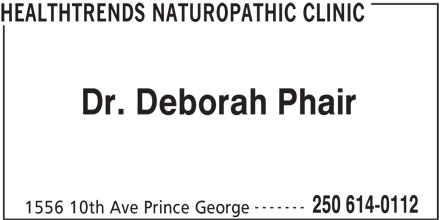 Healthtrends Naturopathic Clinic (250-614-0112) - Display Ad - HEALTHTRENDS NATUROPATHIC CLINIC Dr. Deborah Phair ------- 250 614-0112 1556 10th Ave Prince George