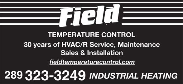 Field Temperature Control Ltd (416-674-1947) - Display Ad - TEMPERATURE CONTROL 30 years of HVAC/R Service, Maintenance Sales & Installation fieldtemperaturecontrol.com 289 INDUSTRIAL HEATING 323-3249