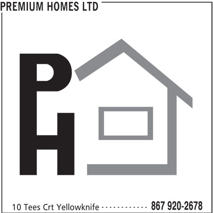 Premium Homes Ltd (867-920-2678) - Display Ad - PREMIUM HOMES LTD ------------ 867 920-2678 10 Tees Crt Yellowknife