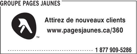 Groupe Pages Jaunes (1-877-909-9356) - Annonce illustrée======= - GROUPE PAGES JAUNES Attirez de nouveaux clients www.pagesjaunes.ca/360 -------------------------------------- 1 877 909-5286 GROUPE PAGES JAUNES Attirez de nouveaux clients www.pagesjaunes.ca/360 -------------------------------------- 1 877 909-5286
