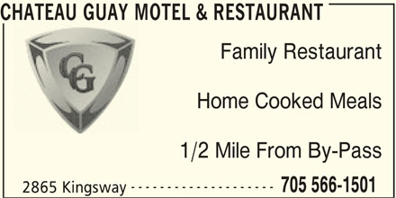 Chateau Guay Motel Restaurant (705-566-1501) - Annonce illustrée======= - CHATEAU GUAY MOTEL & RESTAURANT Family Restaurant Home Cooked Meals 1/2 Mile From By-Pass -------------------- 705 566-1501 2865 Kingsway