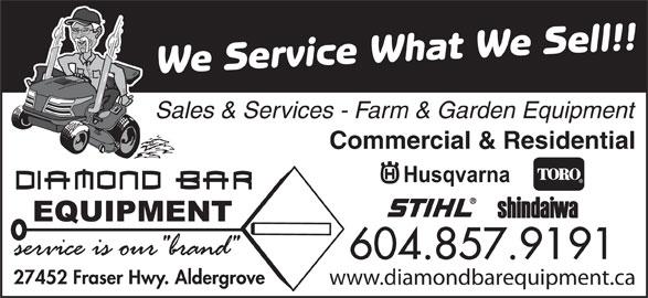 Diamond Bar Equipment (604-857-9191) - Display Ad - Sales & Services - Farm & Garden Equipment Commercial & Residential 604.857.9191 27452 Fraser Hwy. Aldergrove www.diamondbarequipment.ca We Service What We Sell!!