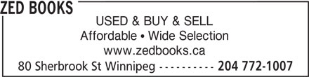 Zed Books (204-772-1007) - Display Ad - ZED BOOKS USED & BUY & SELL Affordable   Wide Selection www.zedbooks.ca 80 Sherbrook St Winnipeg---------- 204 772-1007