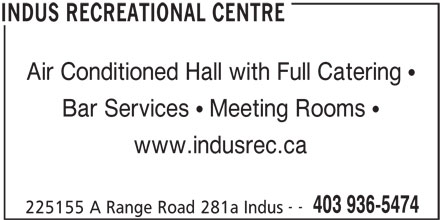 Indus Recreational Centre (403-936-5474) - Display Ad - Air Conditioned Hall with Full Catering Bar Services   Meeting Rooms www.indusrec.ca -- 403 936-5474 225155 A Range Road 281a Indus INDUS RECREATIONAL CENTRE