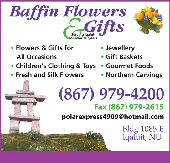 Baffin Flowers And Gifts Studio (867-979-4200) - Display Ad - All Occasions Gift Baskets Children's Clothing & Toys Gourmet Foods Fresh and Silk Flowers Northern Carvings (867) 979-4200 Fax (867) 979-2615Fax (8 Bldg 1085 E Iqaluit, NU Serving Iqaluit for over 10 years Flowers & Gifts for Jewellery