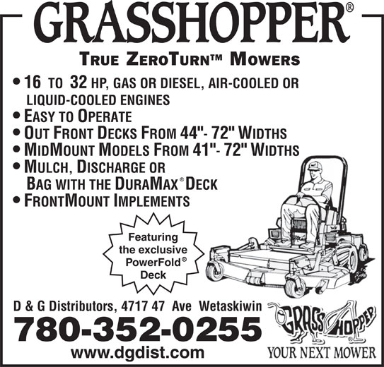"""D & G Distributors (780-352-0255) - Display Ad - 16  TO  32 HP, GAS OR DIESEL, AIR-COOLED OR LIQUID-COOLED ENGINES EASY TO OPERATE OUT FRONT DECKS FROM 44""""- 72"""" WIDTHS MIDMOUNT MODELS FROM 41""""- 72"""" WIDTHS MULCH, DISCHARGE OR BAG WITH THE DURAMAX  DECK FRONTMOUNT IMPLEMENTS Featuring the exclusive PowerFold Deck D & G Distributors, 4717 47  Ave  Wetaskiwin 780-352-0255 www.dgdist.com"""