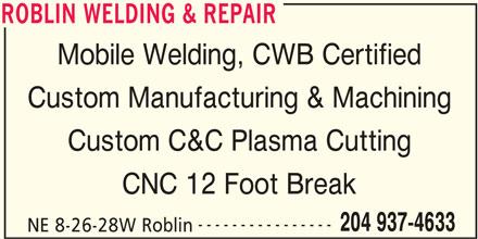 Roblin Welding & Repair (204-937-4633) - Display Ad - ROBLIN WELDING & REPAIR Mobile Welding, CWB Certified Custom Manufacturing & Machining Custom C&C Plasma Cutting CNC 12 Foot Break ---------------- 204 937-4633 NE 8-26-28W Roblin ROBLIN WELDING & REPAIR ROBLIN WELDING & REPAIR Mobile Welding, CWB Certified Custom Manufacturing & Machining Custom C&C Plasma Cutting CNC 12 Foot Break ---------------- 204 937-4633 NE 8-26-28W Roblin ROBLIN WELDING & REPAIR