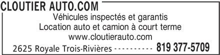 Cloutier Auto.com (819-377-5709) - Annonce illustrée======= - Véhicules inspectés et garantis Location auto et camion à court terme www.cloutierauto.com ---------- 819 377-5709 2625 Royale Trois-Rivières CLOUTIER AUTO.COM