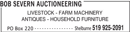 Severn Bob Auctioneering (519-925-2091) - Display Ad - BOB SEVERN AUCTIONEERING LIVESTOCK - FARM MACHINERY ANTIQUES - HOUSEHOLD FURNITURE ---------------- Shelburne 519 925-2091 PO Box 220