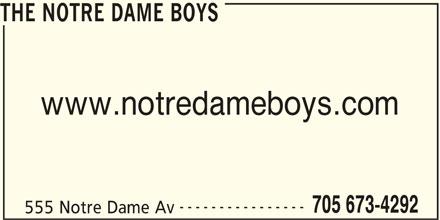 The Notre Dame Boys (705-673-4292) - Display Ad - THE NOTRE DAME BOYS www.notredameboys.com ---------------- 705 673-4292 555 Notre Dame Av
