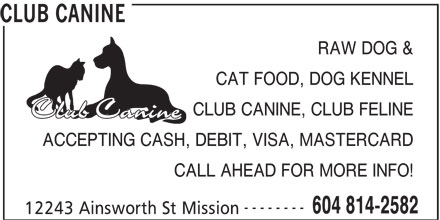 Club Canine (604-814-2582) - Annonce illustrée======= - CALL AHEAD FOR MORE INFO! -------- 604 814-2582 12243 Ainsworth St Mission CLUB CANINE RAW DOG & CAT FOOD, DOG KENNEL CLUB CANINE, CLUB FELINE ACCEPTING CASH, DEBIT, VISA, MASTERCARD CALL AHEAD FOR MORE INFO! -------- 604 814-2582 12243 Ainsworth St Mission CLUB CANINE RAW DOG & CAT FOOD, DOG KENNEL CLUB CANINE, CLUB FELINE ACCEPTING CASH, DEBIT, VISA, MASTERCARD