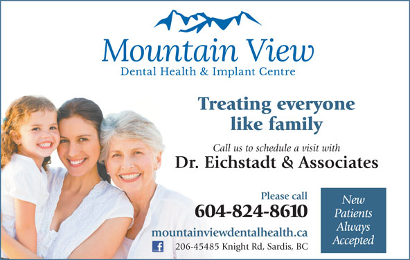 Mountainview Dental Health & Implant Centre (604-824-8610) - Display Ad - Treating everyone like family Call us to schedule a visit with Dr. Eichstadt & Associates Please call New 604-824-8610 Patients Always mountainviewdentalhealth.ca Accepted 206-45485 Knight Rd, Sardis, BC