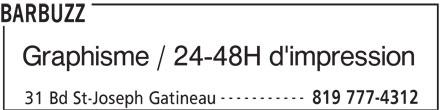 Barbuzz (819-777-4312) - Annonce illustrée======= - Graphisme / 24-48H d'impression BARBUZZ ----------- 819 777-4312 31 Bd St-Joseph Gatineau