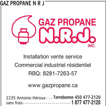Gaz Propane N R J (450-477-2120) - Annonce illustrée======= - GAZ PROPANE N R J Installation vente service Commercial industriel résidentiel RBQ: 8281-7263-57 www.gazpropane.ca Terrebonne 450 477-2120 2235 Antonio Héroux---- sans frais------------------------- 1 877 477-2120
