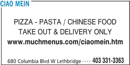 Ciao Mein (403-331-3363) - Display Ad - PIZZA - PASTA / CHINESE FOOD TAKE OUT & DELIVERY ONLY www.muchmenus.com/ciaomein.htm ---- 403 331-3363 680 Columbia Blvd W Lethbridge CIAO MEIN