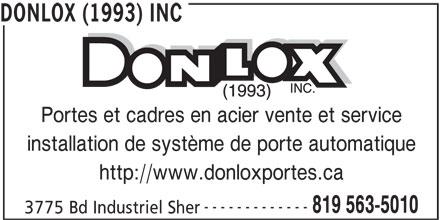 Donlox (1993) Inc (819-563-5010) - Annonce illustrée======= - DONLOX (1993) INC Portes et cadres en acier vente et service installation de système de porte automatique http://www.donloxportes.ca ------------- 819 563-5010 3775 Bd Industriel Sher