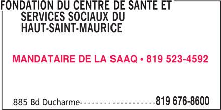 Fondation du Centre de Santé et Services Sociaux du Haut-Saint-Maurice (819-676-8600) - Annonce illustrée======= - FONDATION DU CENTRE DE SANTE ET SERVICES SOCIAUX DU HAUT-SAINT-MAURICE MANDATAIRE DE LA SAAQ 819 523-4592 819 676-8600 885 Bd Ducharme-------------------