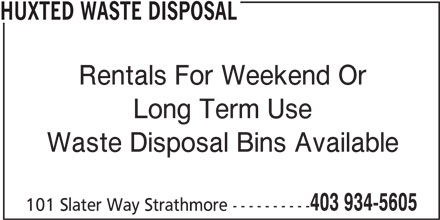 Huxted Waste Disposal (403-934-5605) - Display Ad - Rentals For Weekend Or Long Term Use Waste Disposal Bins Available 403 934-5605 101 Slater Way Strathmore ---------- HUXTED WASTE DISPOSAL