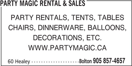Party Magic Rental & Sales (905-857-4657) - Annonce illustrée======= - PARTY MAGIC RENTAL & SALES PARTY RENTALS, TENTS, TABLES CHAIRS, DINNERWARE, BALLOONS, DECORATIONS, ETC. WWW.PARTYMAGIC.CA Bolton 905 857-4657 60 Healey --------------------