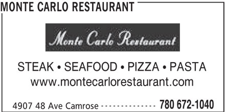Monte Carlo Restaurant (780-672-1040) - Display Ad - MONTE CARLO RESTAURANT STEAK   SEAFOOD   PIZZA   PASTA www.montecarlorestaurant.com -------------- 780 672-1040 4907 48 Ave Camrose