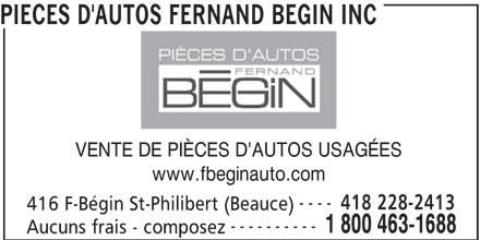Pièces d'Autos Fernand Bégin Inc (1-855-829-6331) - Annonce illustrée======= - PIECES D'AUTOS FERNAND BEGIN INC VENTE DE PIÈCES D'AUTOS USAGÉES www.fbeginauto.com ---- 418 228-2413 416 F-Bégin St-Philibert (Beauce) ---------- 1 800 463-1688 Aucuns frais - composez