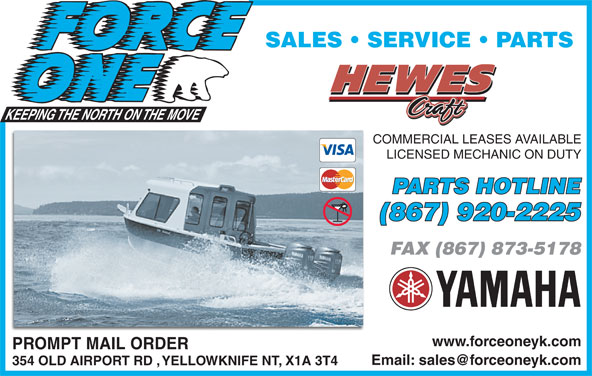 Force One (867-920-2225) - Display Ad - PROMPT MAIL ORDER 354 OLD AIRPORT RD , YELLOWKNIFE NT, X1A 3T4 SALES   SERVICE   PARTS COMMERCIAL LEASES AVAILABLE LICENSED MECHANIC ON DUTY PARTS HOTLINE (867) 920-2225 FAX (867) 873-5178 www.forceoneyk.com