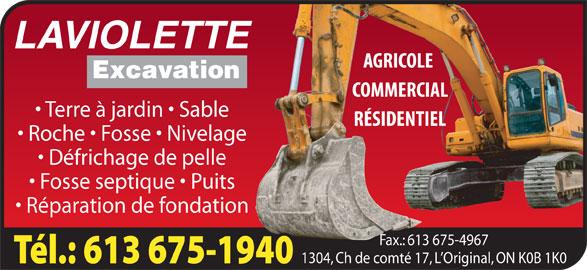 Laviolette Excavation (613-675-1940) - Display Ad - LAVIOLETTE Excavation Terre à jardin   Sable Roche   Fosse   Nivelage Réparation de fondation Fax.: 613 675-4967 1304, Ch de comté 17, L Original, ON K0B 1K0 LAVIOLETTE Excavation Terre à jardin   Sable Roche   Fosse   Nivelage Défrichage de pelle Fosse septique   Puits Réparation de fondation Fax.: 613 675-4967 1304, Ch de comté 17, L Original, ON K0B 1K0 Défrichage de pelle Fosse septique   Puits