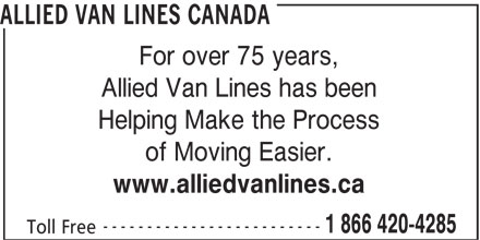 Allied Van Lines (1-866-420-4285) - Display Ad - ALLIED VAN LINES CANADA For over 75 years, Allied Van Lines has been Helping Make the Process of Moving Easier. www.alliedvanlines.ca ------------------------- 1 866 420-4285 Toll Free
