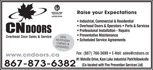 CN Doors (867-873-6382) - Display Ad - CREATIVE DOOR Raise your Expectations SERVICES LTD Raising the Standard MASTER DEALER Industrial, Commercial & Residential Overhead Doors & Operators   Parts & Services Professional Installation - Repairs Preventative Maintenance 100% Overhead Door Sales & Service NORTHERN Scheduled Service Agreements OWNED & OPERATED www.cndoors.ca #1 Melville Drive, Kam Lake Industrial ParkYellowknife (Co-located with Fire Prevention Services Ltd) 867-873-6382
