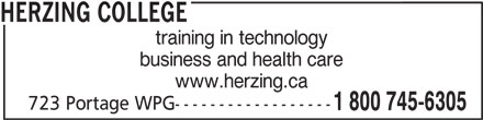 Herzing College (1-800-745-6305) - Display Ad - business and health care www.herzing.ca 723 Portage WPG------------------ HERZING COLLEGE 1 800 745-6305 training in technology