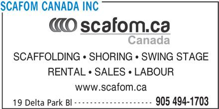 Scafom Canada Inc (905-494-1703) - Display Ad - RENTAL   SALES   LABOUR www.scafom.ca -------------------- 905 494-1703 19 Delta Park Bl SCAFFOLDING   SHORING   SWING STAGE SCAFOM CANADA INC