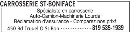 Carrosserie St-Boniface (819-535-1939) - Annonce illustrée======= - CARROSSERIE ST-BONIFACE Spécialiste en carrosserie Auto-Camion-Machinerie Lourde Réclamation d'assurance - Comparez nos prix! ------------- 819 535-1939 450 Bd Trudel O St Bon