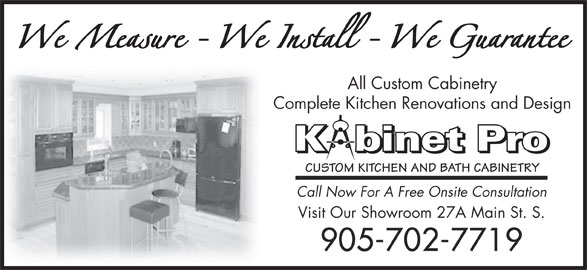 Kabinet Pro (905-702-7719) - Display Ad - CUSTOM KITCHEN AND BATH CABINETRY Call Now For A Free Onsite Consultation Visit Our Showroom 27A Main St. S. 905-702-7719 All Custom Cabinetry Complete Kitchen Renovations and Design Kbinet Pro