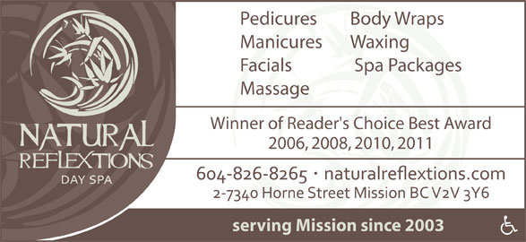 Natural Reflextions Day Spa (604-826-8265) - Display Ad - Pedicures Body Wraps Manicures Waxing Facials Spa Packages Massage Winner of Reader's Choice Best Award 2006, 2008, 2010, 2011 serving Mission since 2003