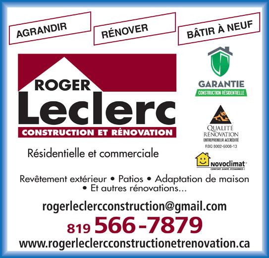Roger Leclerc Construction Et Rénovation (819-566-7879) - Annonce illustrée======= - RBQ 8002-6008-13 Résidentielle et commerciale Revêtement extérieur   Patios   Adaptation de maison Et autres rénovations... 819566-7879 www.rogerleclercconstructionetrenovation.ca BÂTIR À NEUFRÉNOVERAGRANDIR ROGER MD CONSTRUCTION ET RÉNOVATION ENTREPRENEUR ACCRÉDITÉ