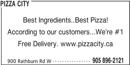 Pizza City (905-896-2121) - Annonce illustrée======= - Best Ingredients..Best Pizza! According to our customers...We're #1 Free Delivery. www.pizzacity.ca ---------------- 905 896-2121 900 Rathburn Rd W PIZZA CITY