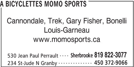 MoMo Sports (819-822-3077) - Annonce illustrée======= - A BICYCLETTES MOMO SPORTS Cannondale, Trek, Gary Fisher, Bonelli Louis-Garneau www.momosports.ca ---- Sherbrooke 819 822-3077 530 Jean Paul Perrault -------------- 450 372-9066 234 St-Jude N Granby