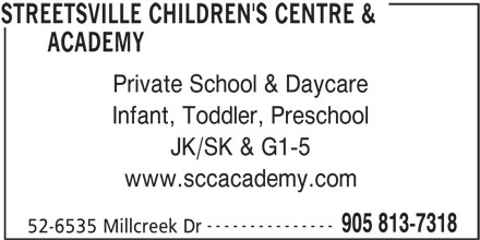 Streetsville Children's Centre & Academy (905-813-7318) - Annonce illustrée======= - Private School & Daycare Infant, Toddler, Preschool JK/SK & G1-5 www.sccacademy.com --------------- 905 813-7318 52-6535 Millcreek Dr STREETSVILLE CHILDREN'S CENTRE & ACADEMY