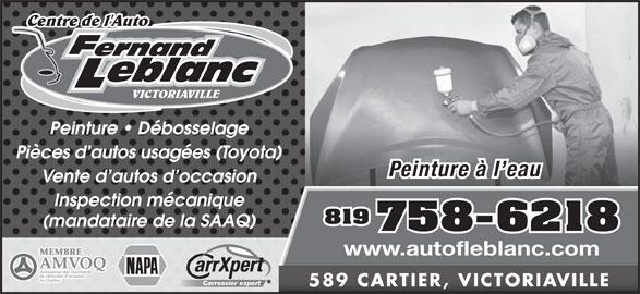 Garage Fernand Leblanc Inc (819-758-6218) - Annonce illustrée======= - Peinture   Débosselage Pièces d autos usagées (Toyota) Peinture à l eau Vente d autos d occasion Inspection mécanique 819 (mandataire de la SAAQ) 758-6218 www.autofleblanc.com Carrossier expert 589 CARTIER, VICTORIAVILLE