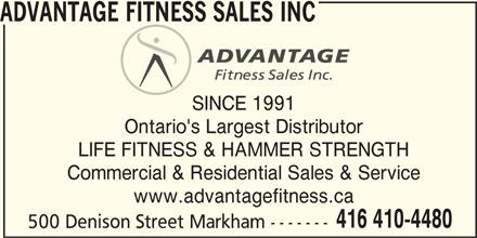 Advantage Fitness Sales Inc (416-410-4480) - Display Ad - ADVANTAGE FITNESS SALES INC SINCE 1991 Ontario's Largest Distributor LIFE FITNESS & HAMMER STRENGTH Commercial & Residential Sales & Service www.advantagefitness.ca 416 410-4480 500 Denison Street Markham -------