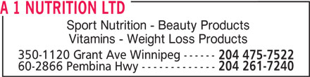 A 1 Nutrition (204-475-7522) - Display Ad - A 1 NUTRITION LTD Sport Nutrition - Beauty Products Vitamins - Weight Loss Products 350-1120 Grant Ave Winnipeg ------ 204 475-7522 60-2866 Pembina Hwy ------------- 204 261-7240