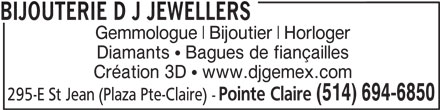 Bijouterie D J Jewellers (514-694-6850) - Annonce illustrée======= - (514) 694-6850 295-E St Jean (Plaza Pte-Claire) - BIJOUTERIE D J JEWELLERS Gemmologue Bijoutier Horloger Création 3D   www.djgemex.com Pointe Claire Diamants   Bagues de fiançailles