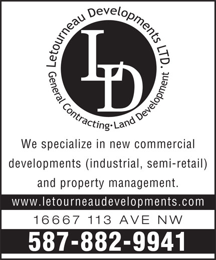 Letourneau Developments Ltd (780-436-3559) - Display Ad - We specialize in new commercial developments (industrial, semi-retail and property management. www.letourneaudevelopments.co 16667 113 AVE N 587-882-9941