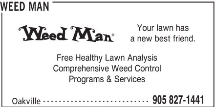 Weed Man (905-827-1441) - Display Ad - WEED MAN Programs & Services --------------------------- 905 827-1441 Oakville Your lawn has a new best friend. Free Healthy Lawn Analysis Comprehensive Weed Control