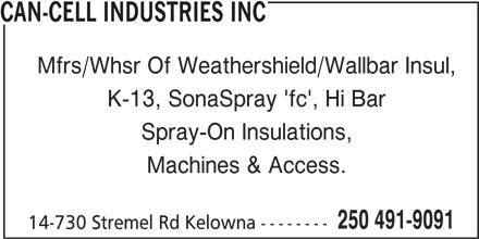Can-Cell Industries (250-491-9091) - Display Ad - CAN-CELL INDUSTRIES INC Mfrs/Whsr Of Weathershield/Wallbar Insul, K-13, SonaSpray 'fc', Hi Bar Spray-On Insulations, Machines & Access. 250 491-9091 14-730 Stremel Rd Kelowna --------